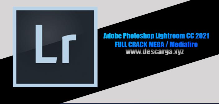 Adobe Photoshop Lightroom CC 2021 Full descarga MEGA Crack download, free, gratis, serial, keygen, licencia, patch, activado, activate, free, mega, mediafire