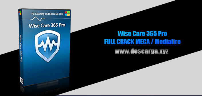 Wise Care 365 Pro Full descarga Crack download, free, gratis, serial, keygen, licencia, patch, activado, activate, free, mega, mediafire