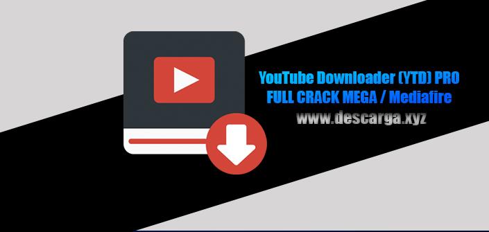 YouTube Downloader (YTD) Full descarga Crack download, free, gratis, serial, keygen, licencia, patch, activado, activate, free, mega, mediafire